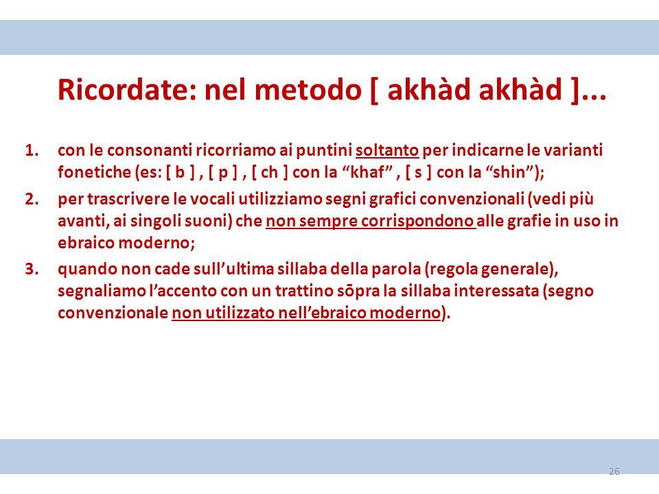 Ricordate: nel metodo [ akhàd akhàd ]...